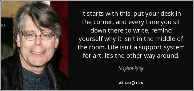 quote-it-starts-with-this-put-your-desk-in-the-corner-and-every-time-you-sit-down-there-to-stephen-king-41-97-23.jpg